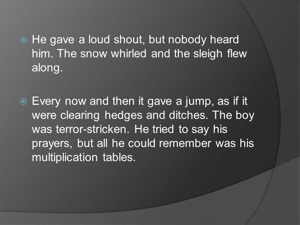 He gave a loud shout, but nobody heard him