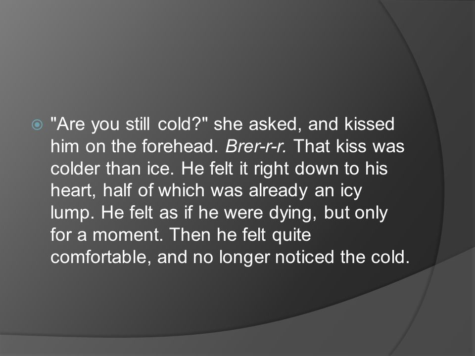 Are you still cold. she asked, and kissed him on the forehead