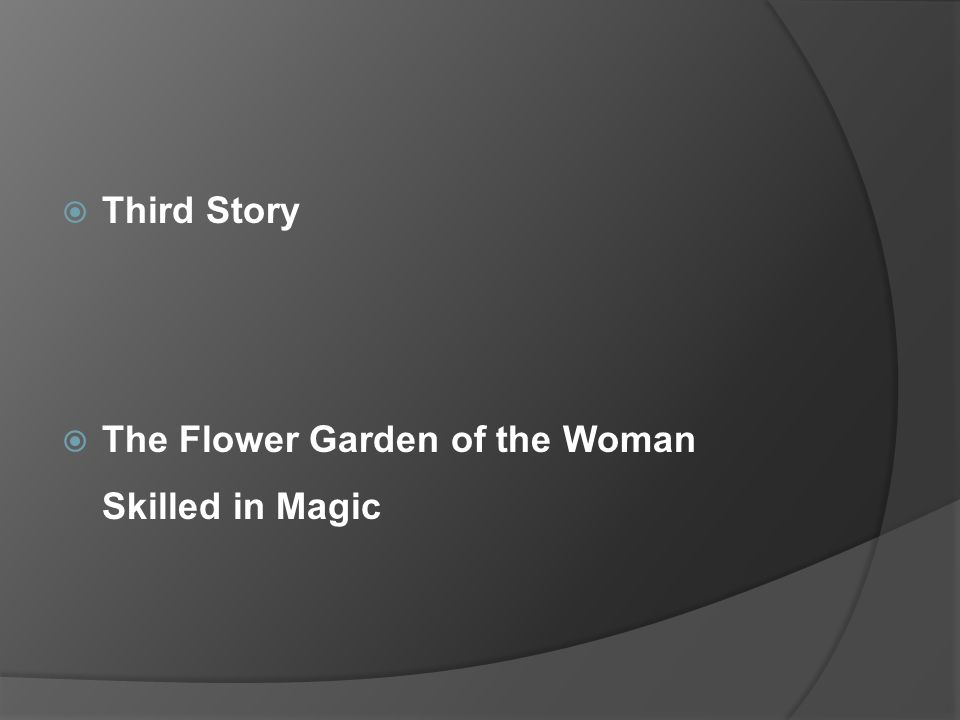 Third Story The Flower Garden of the Woman Skilled in Magic