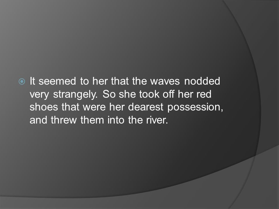 It seemed to her that the waves nodded very strangely