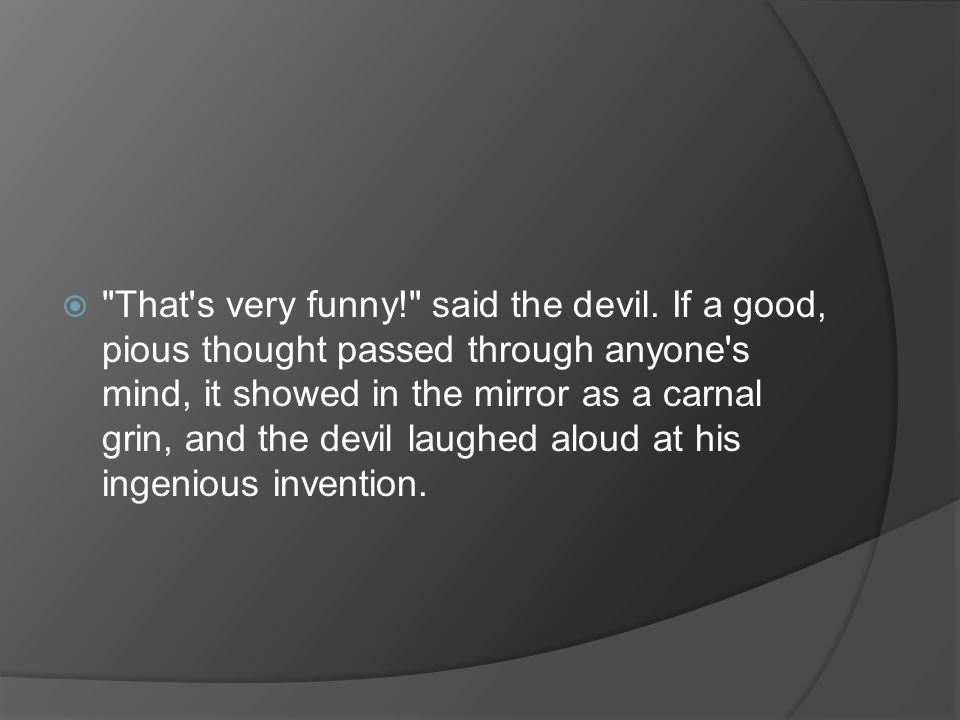 That s very funny. said the devil