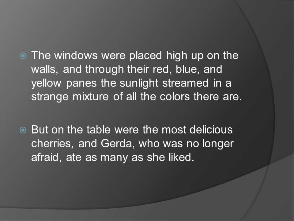 The windows were placed high up on the walls, and through their red, blue, and yellow panes the sunlight streamed in a strange mixture of all the colors there are.