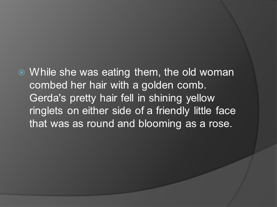 While she was eating them, the old woman combed her hair with a golden comb.
