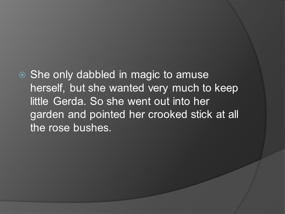 She only dabbled in magic to amuse herself, but she wanted very much to keep little Gerda.