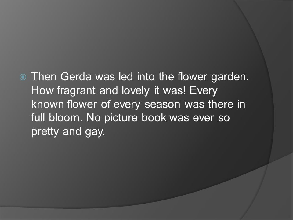 Then Gerda was led into the flower garden