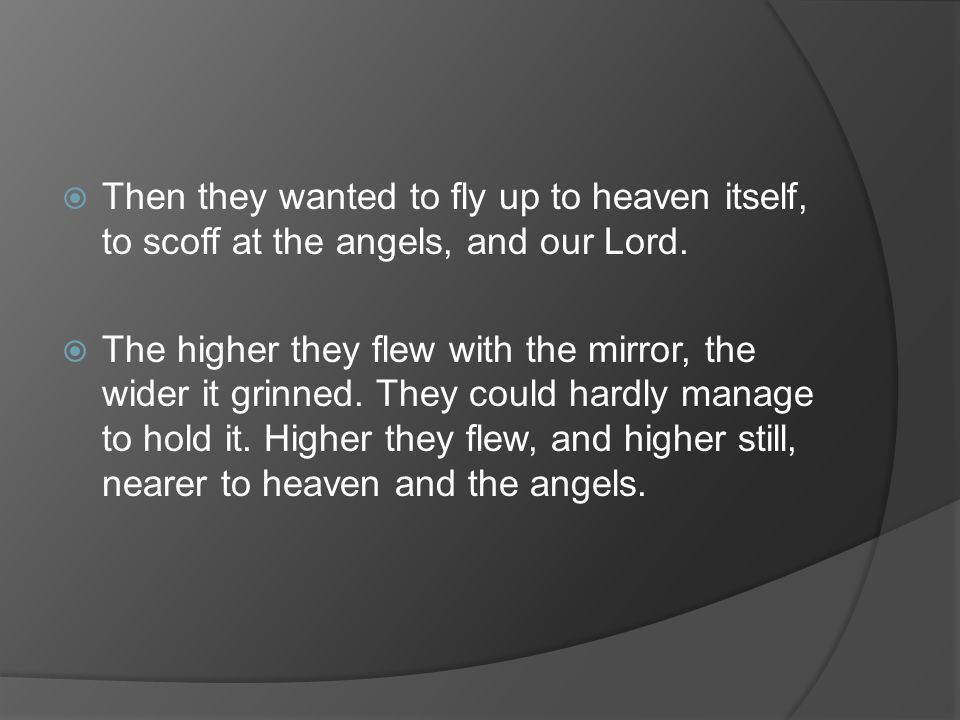 Then they wanted to fly up to heaven itself, to scoff at the angels, and our Lord.