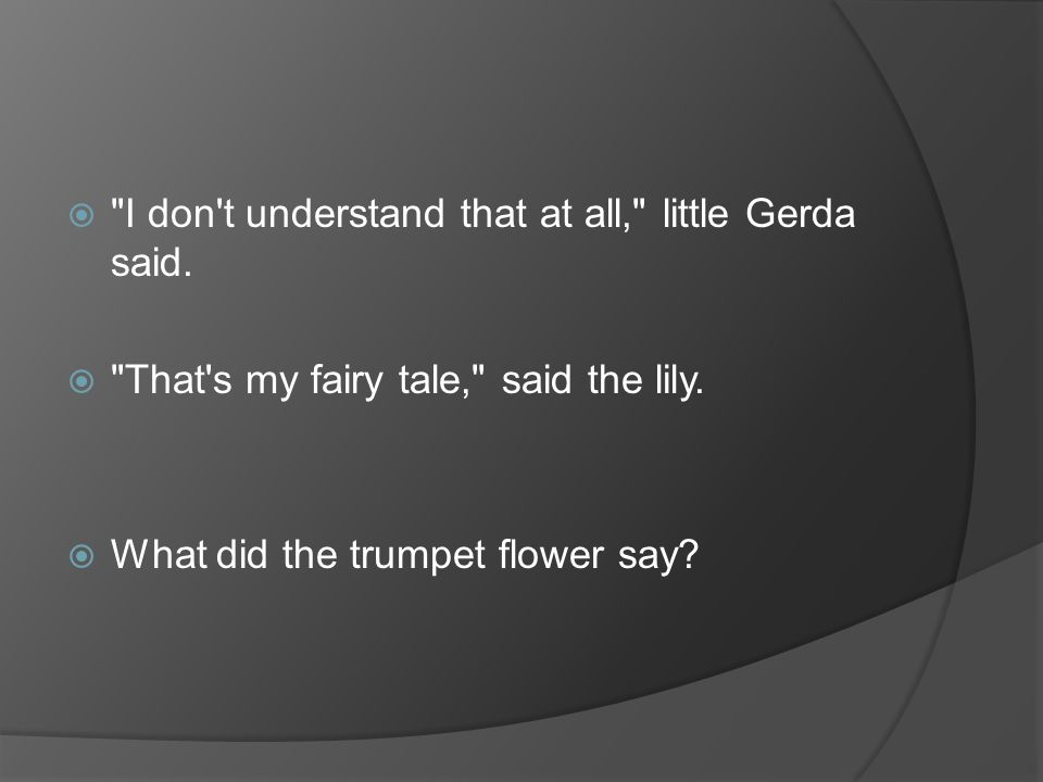 I don t understand that at all, little Gerda said.