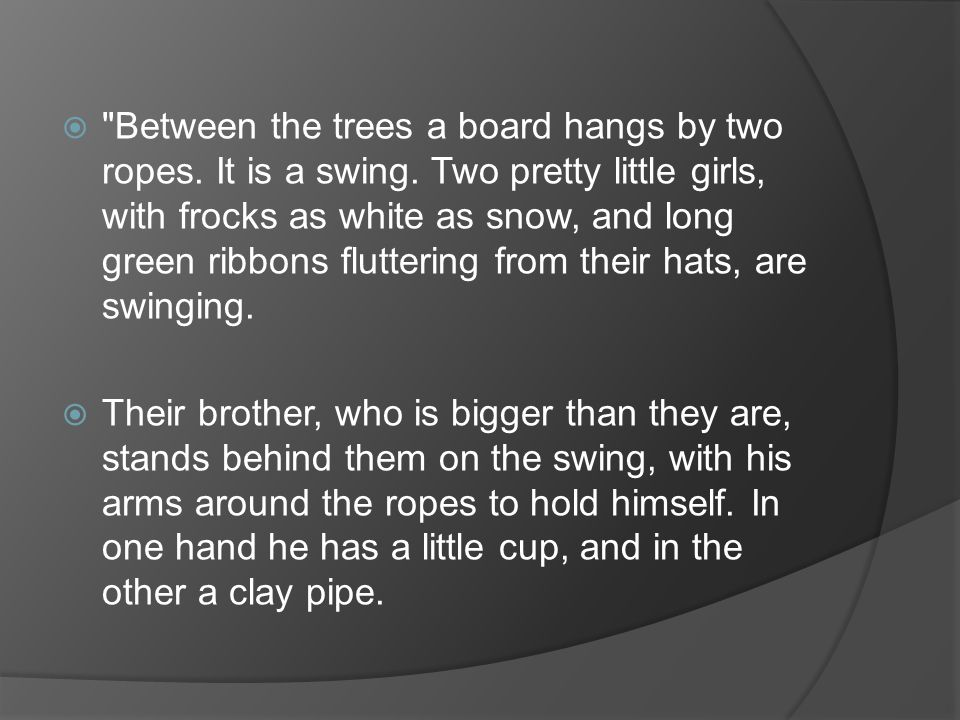 Between the trees a board hangs by two ropes. It is a swing