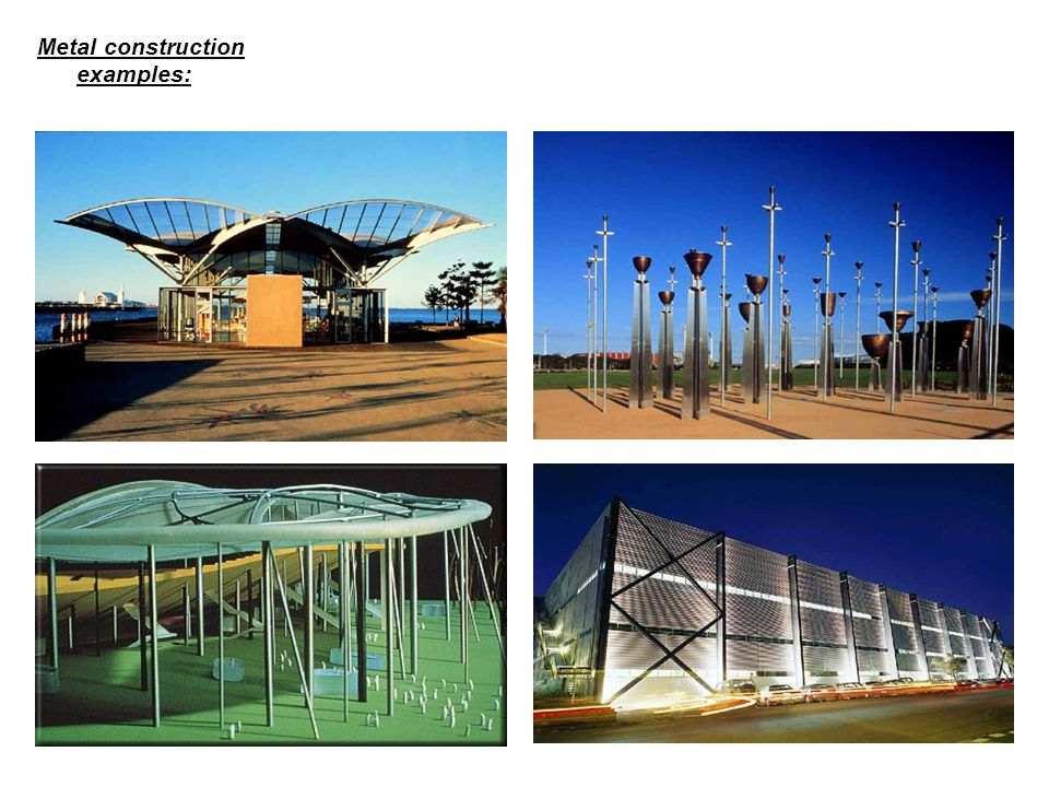 Metal construction examples: