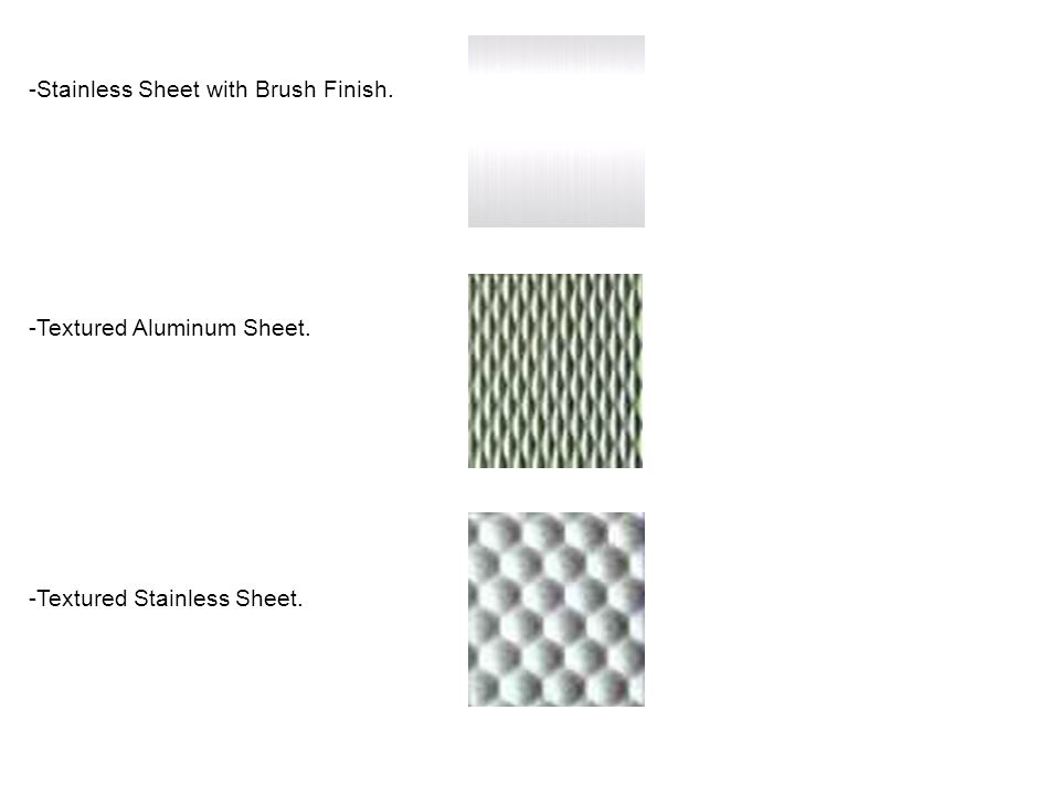 -Stainless Sheet with Brush Finish.