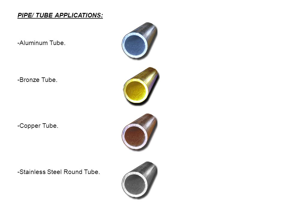 PIPE/ TUBE APPLICATIONS: