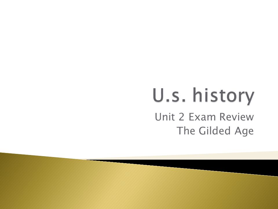 Unit 2 Exam Review The Gilded Age