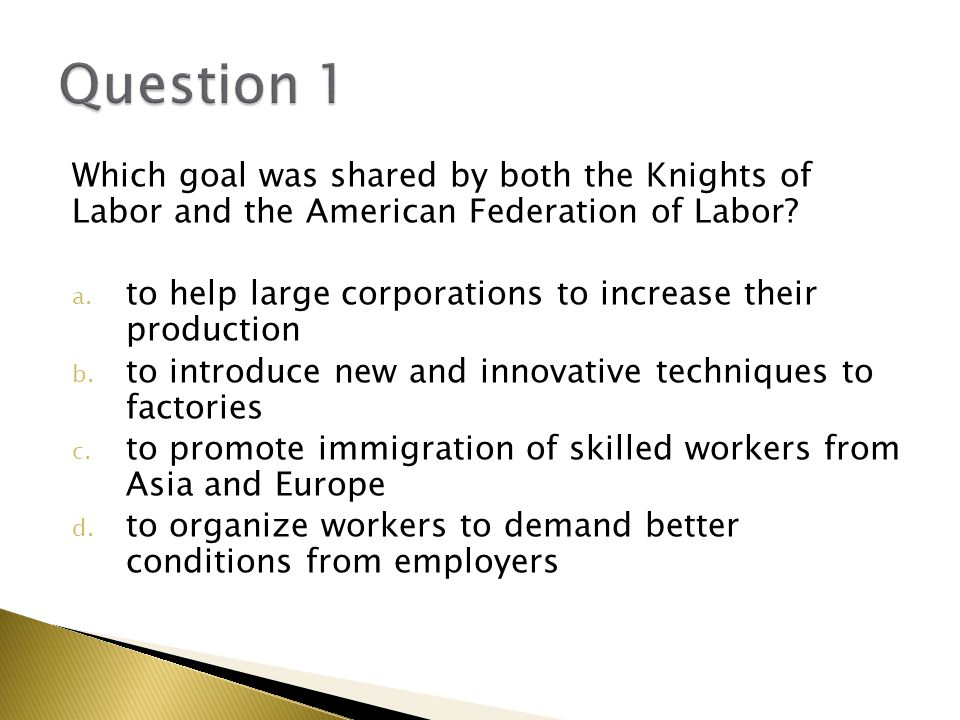 Question 1 Which goal was shared by both the Knights of Labor and the American Federation of Labor