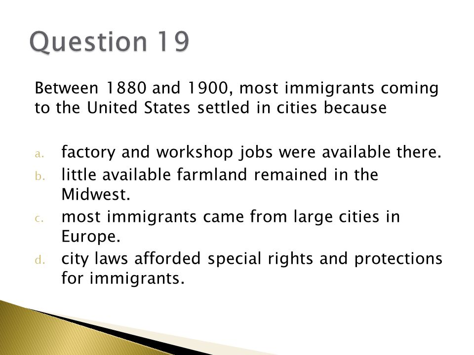 Question 19 Between 1880 and 1900, most immigrants coming to the United States settled in cities because.