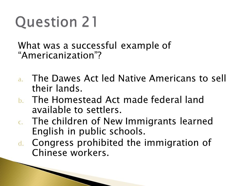 Question 21 What was a successful example of Americanization