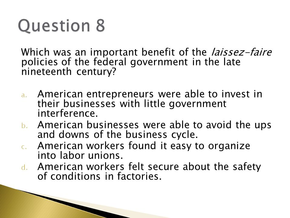 Question 8 Which was an important benefit of the laissez-faire policies of the federal government in the late nineteenth century