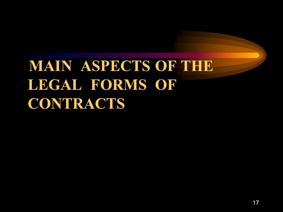 MAIN ASPECTS OF THE LEGAL FORMS OF CONTRACTS