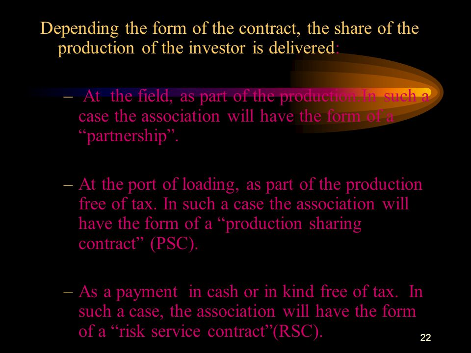 Depending the form of the contract, the share of the production of the investor is delivered: