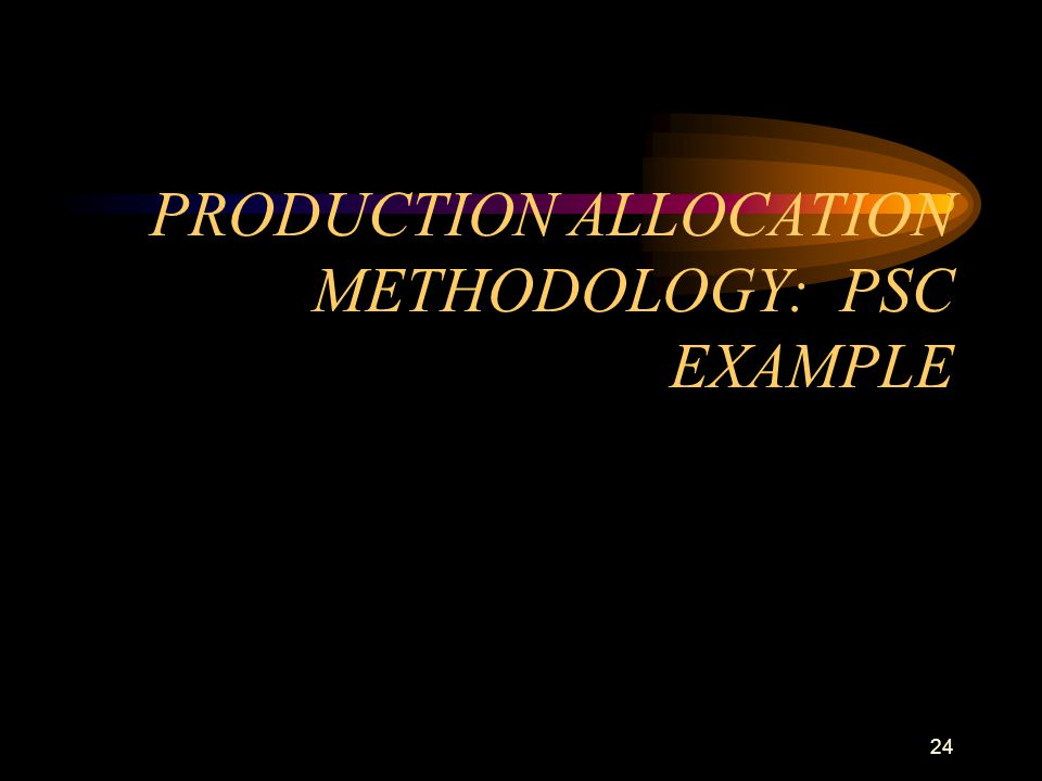 PRODUCTION ALLOCATION METHODOLOGY: PSC EXAMPLE