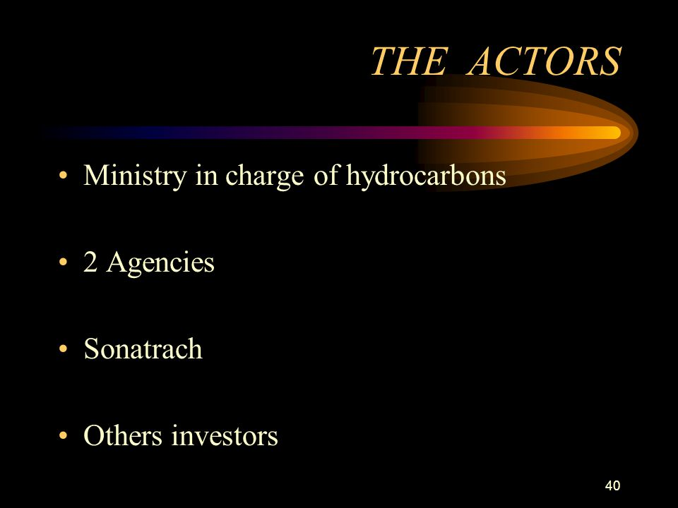 THE ACTORS Ministry in charge of hydrocarbons 2 Agencies Sonatrach
