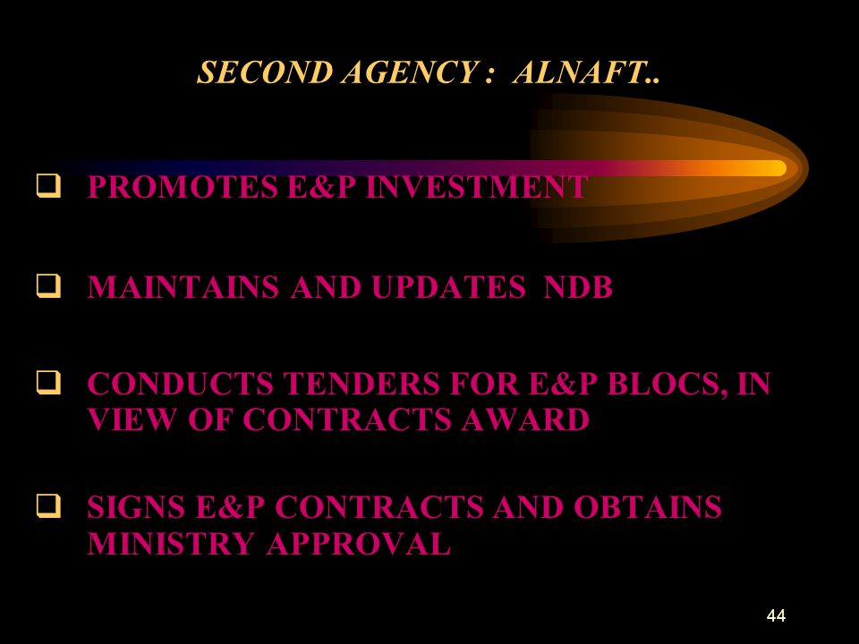 SECOND AGENCY : ALNAFT.. PROMOTES E&P INVESTMENT. MAINTAINS AND UPDATES NDB. CONDUCTS TENDERS FOR E&P BLOCS, IN VIEW OF CONTRACTS AWARD.