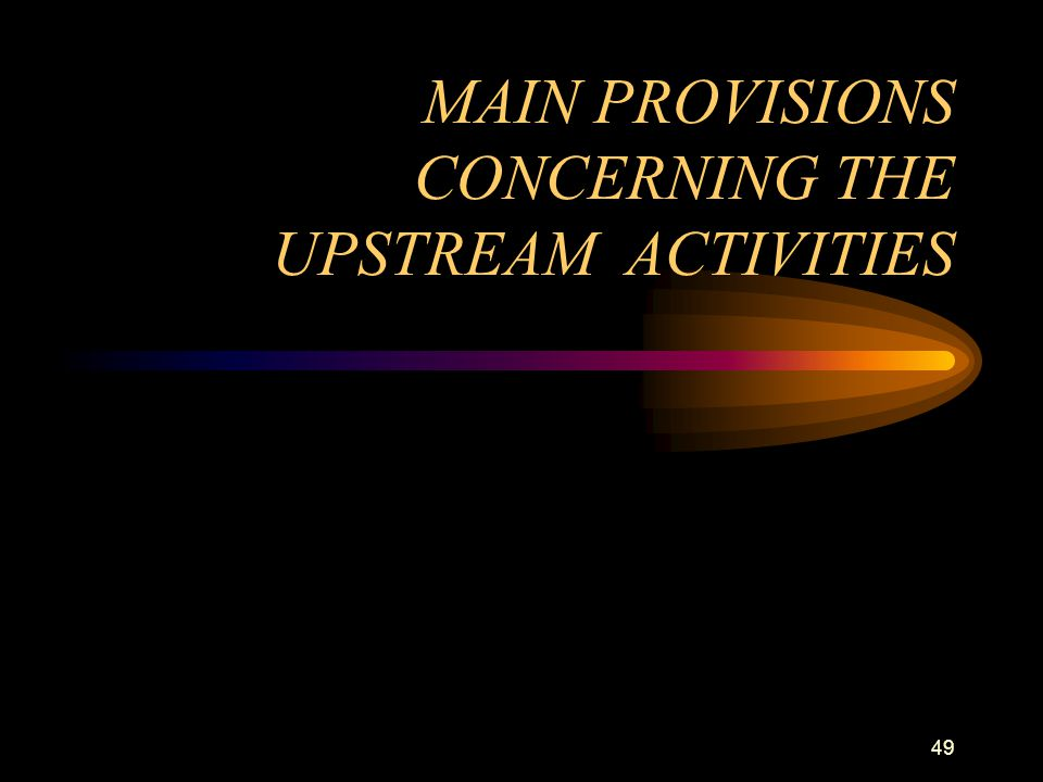 MAIN PROVISIONS CONCERNING THE UPSTREAM ACTIVITIES