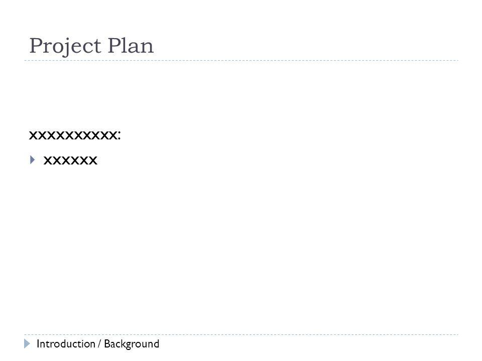 Project Plan xxxxxxxxxx: xxxxxx Introduction / Background