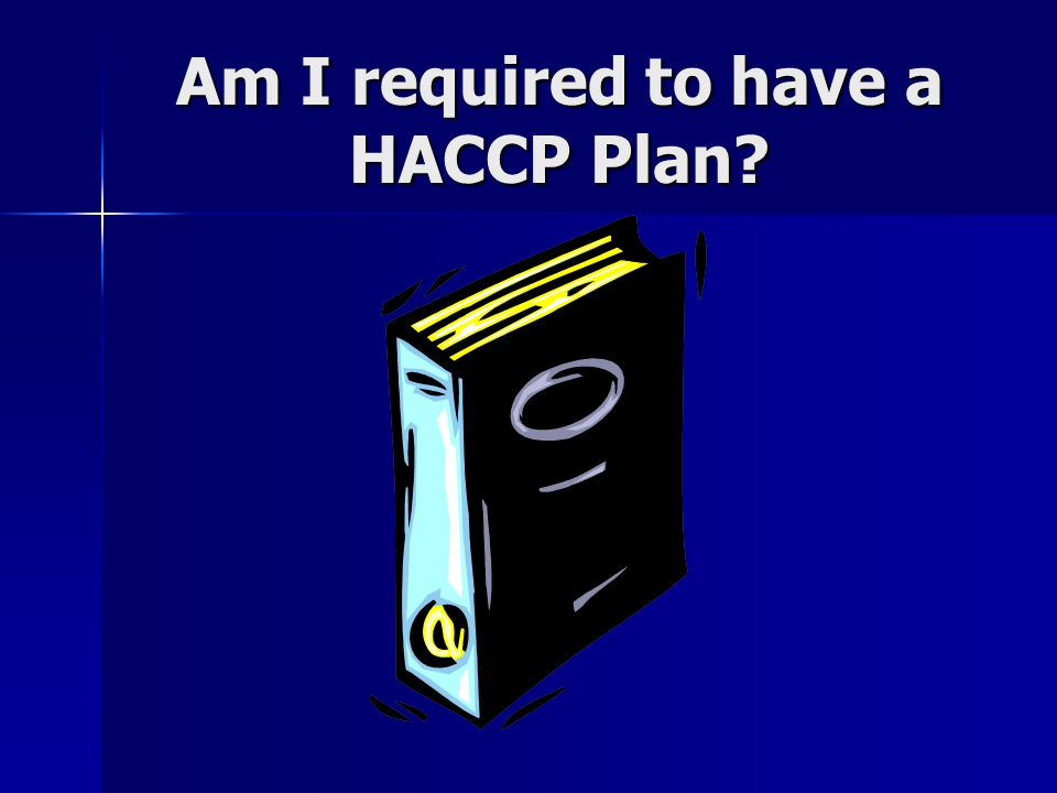 Am I required to have a HACCP Plan