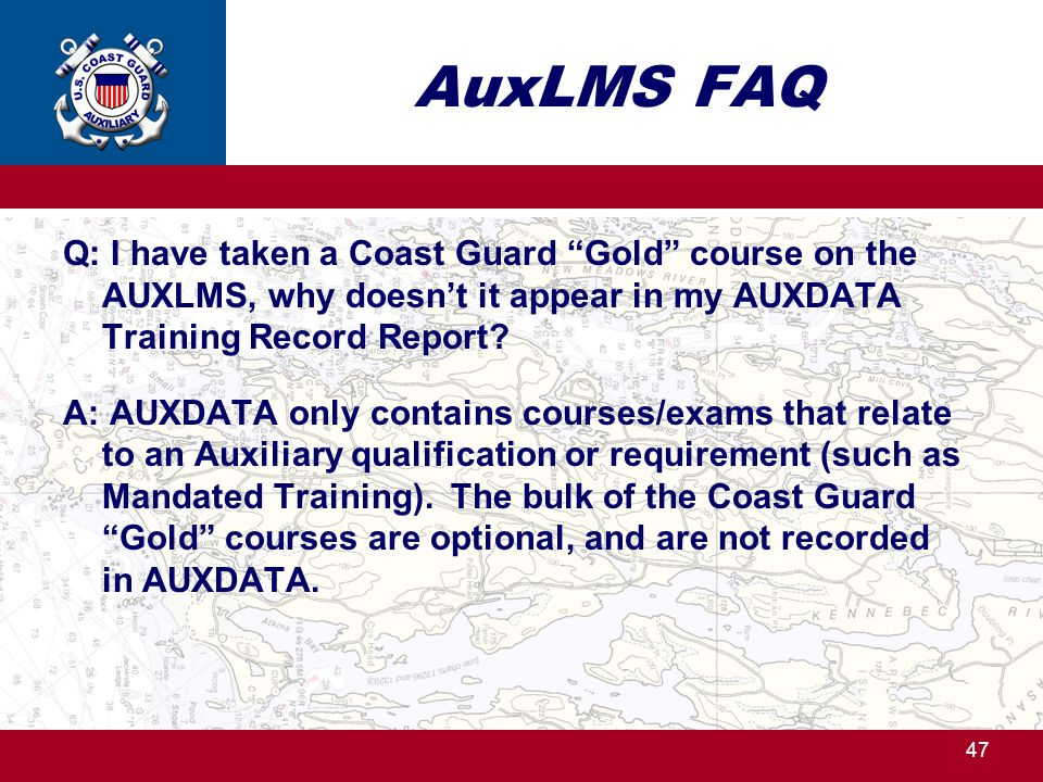 AuxLMS FAQ Q: I have taken a Coast Guard Gold course on the AUXLMS, why doesn't it appear in my AUXDATA Training Record Report