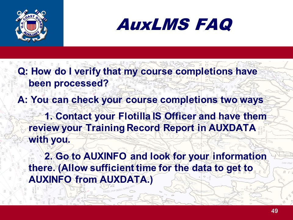 AuxLMS FAQ Q: How do I verify that my course completions have been processed A: You can check your course completions two ways.