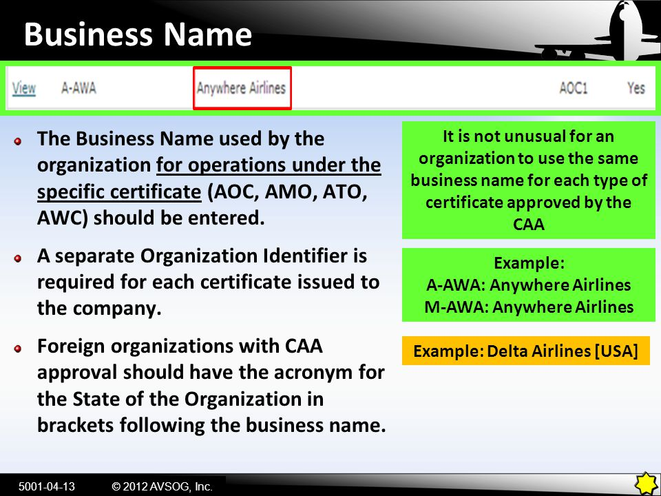 Business Name The Business Name used by the organization for operations under the specific certificate (AOC, AMO, ATO, AWC) should be entered.
