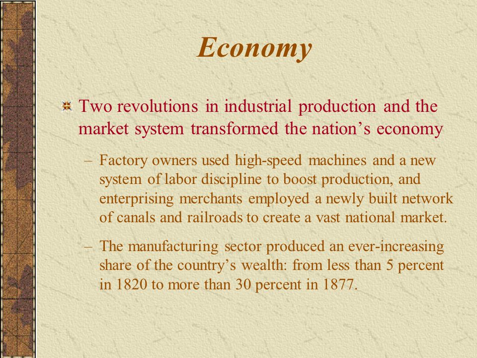 Economy Two revolutions in industrial production and the market system transformed the nation's economy.