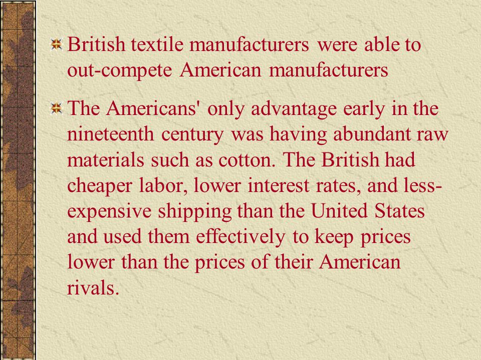British textile manufacturers were able to out-compete American manufacturers