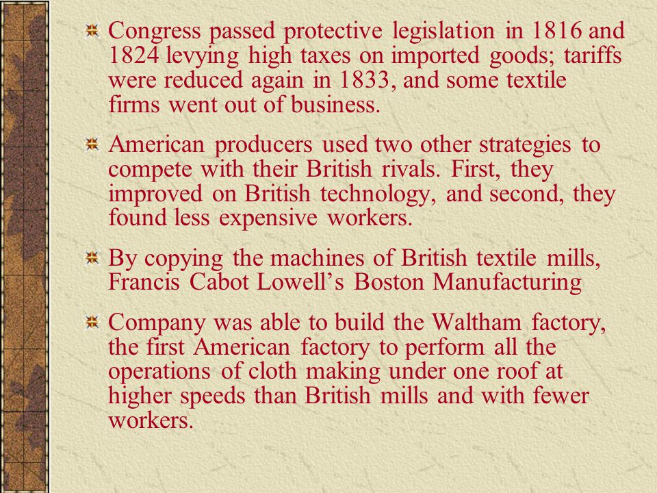 Congress passed protective legislation in 1816 and 1824 levying high taxes on imported goods; tariffs were reduced again in 1833, and some textile firms went out of business.