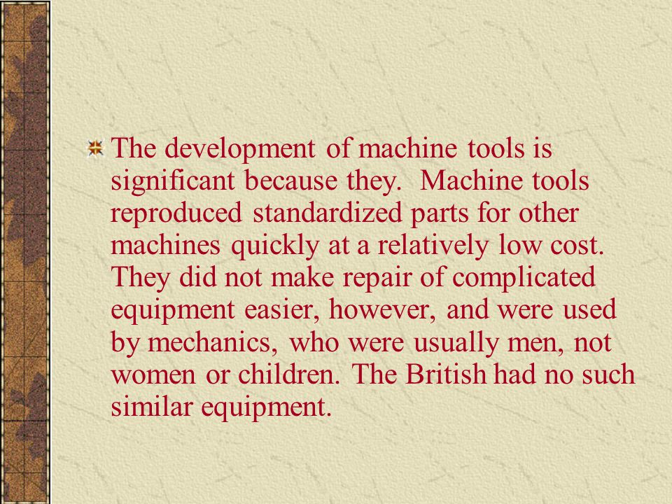 The development of machine tools is significant because they