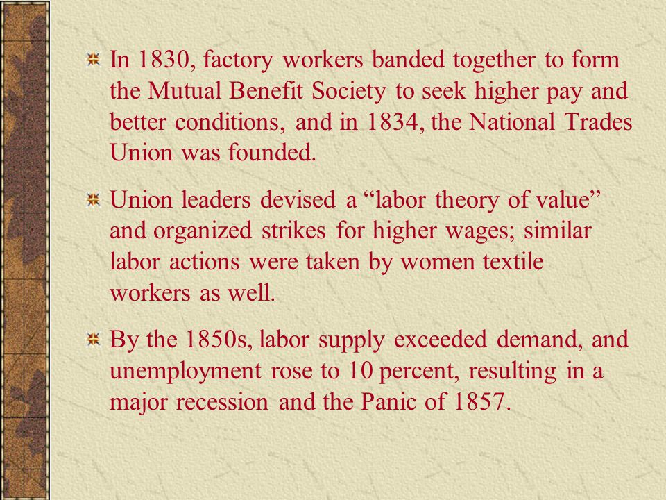 In 1830, factory workers banded together to form the Mutual Benefit Society to seek higher pay and better conditions, and in 1834, the National Trades Union was founded.