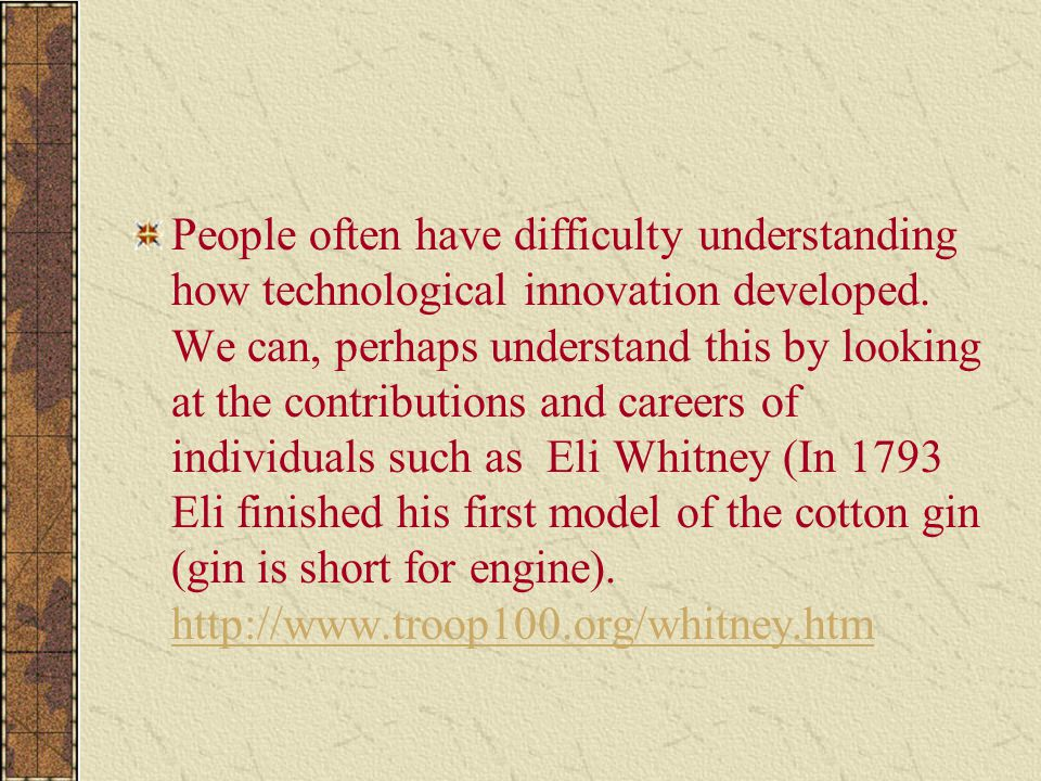 People often have difficulty understanding how technological innovation developed.