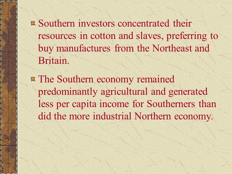 Southern investors concentrated their resources in cotton and slaves, preferring to buy manufactures from the Northeast and Britain.