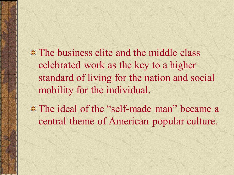 The business elite and the middle class celebrated work as the key to a higher standard of living for the nation and social mobility for the individual.