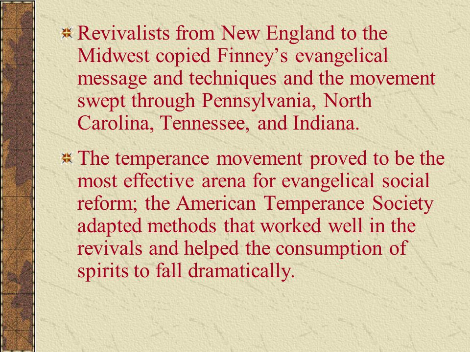 Revivalists from New England to the Midwest copied Finney's evangelical message and techniques and the movement swept through Pennsylvania, North Carolina, Tennessee, and Indiana.