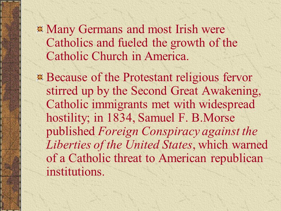 Many Germans and most Irish were Catholics and fueled the growth of the Catholic Church in America.