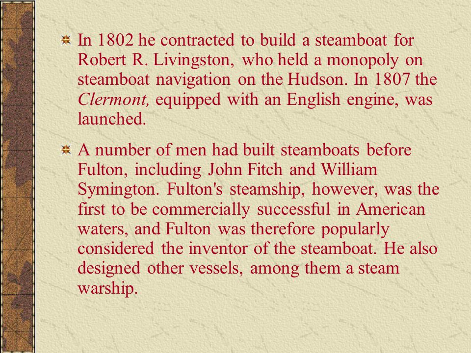 In 1802 he contracted to build a steamboat for Robert R