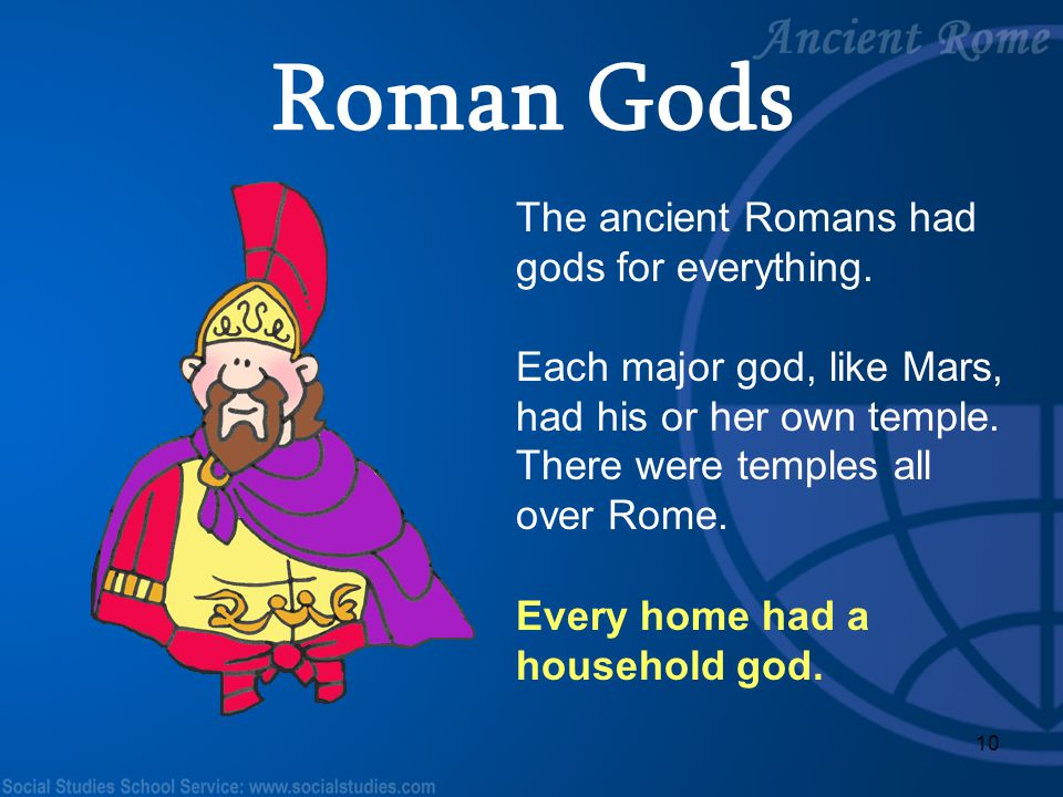 Roman Gods The ancient Romans had gods for everything.