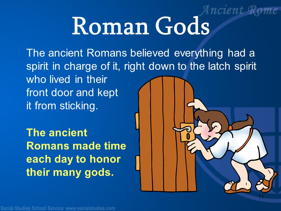 Roman Gods The ancient Romans believed everything had a spirit in charge of it, right down to the latch spirit who lived in their.