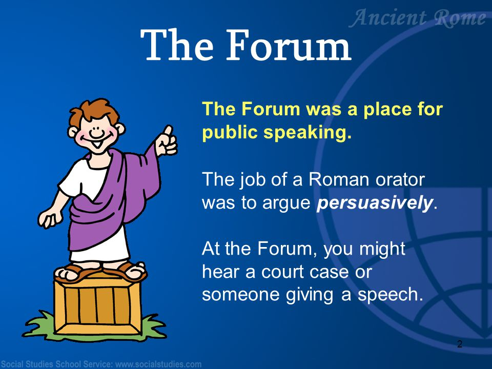 The Forum The Forum was a place for public speaking.