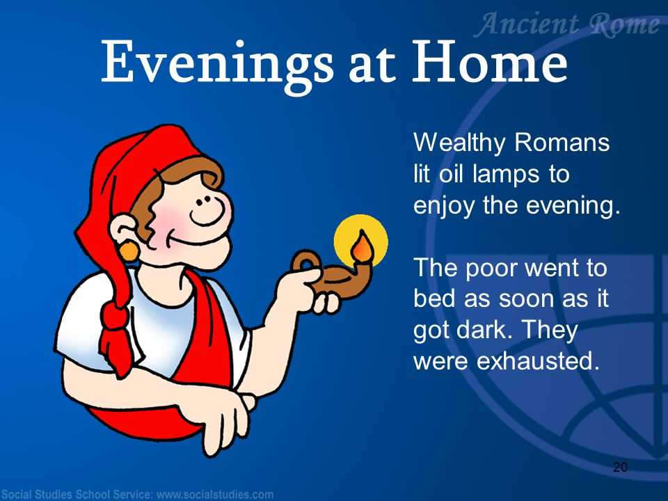 Evenings at Home Wealthy Romans lit oil lamps to enjoy the evening.