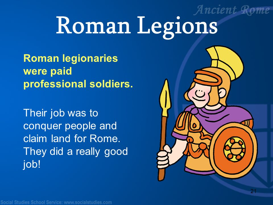 Roman Legions Roman legionaries were paid professional soldiers.
