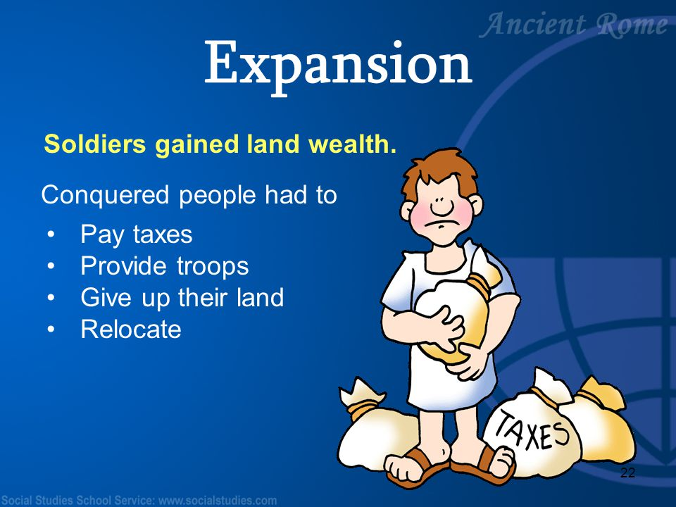 Expansion Soldiers gained land wealth. Conquered people had to