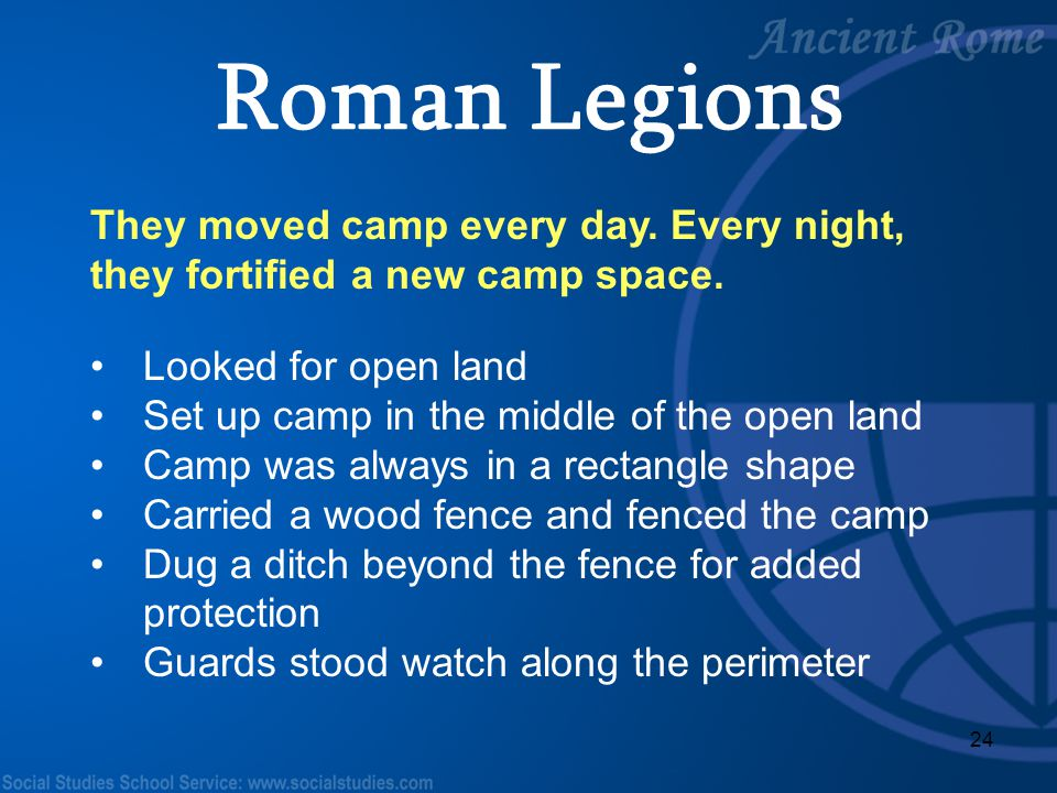 Roman Legions They moved camp every day. Every night, they fortified a new camp space. Looked for open land.