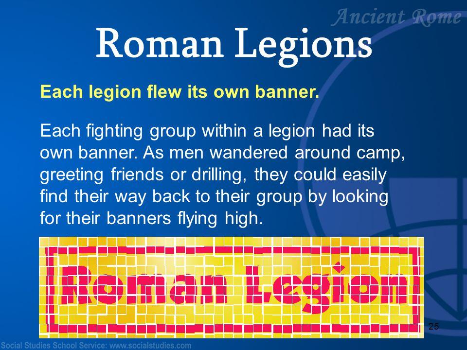 Roman Legions Each legion flew its own banner.